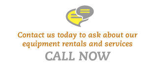 Contact us today to ask about our equipment rental and services - Call now